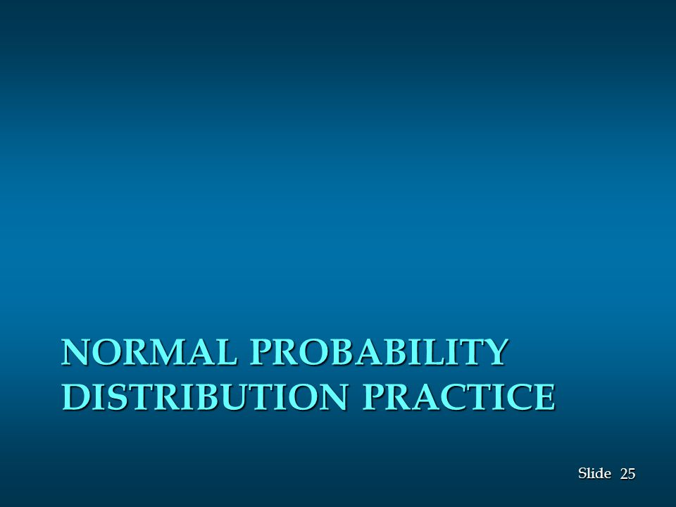 25 Slide NORMAL PROBABILITY DISTRIBUTION PRACTICE