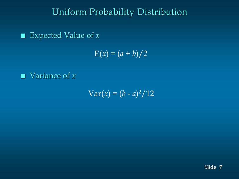 7 7 Slide Var( x ) = ( b - a ) 2 /12 E( x ) = ( a + b )/2 Uniform Probability Distribution n Expected Value of x n Variance of x