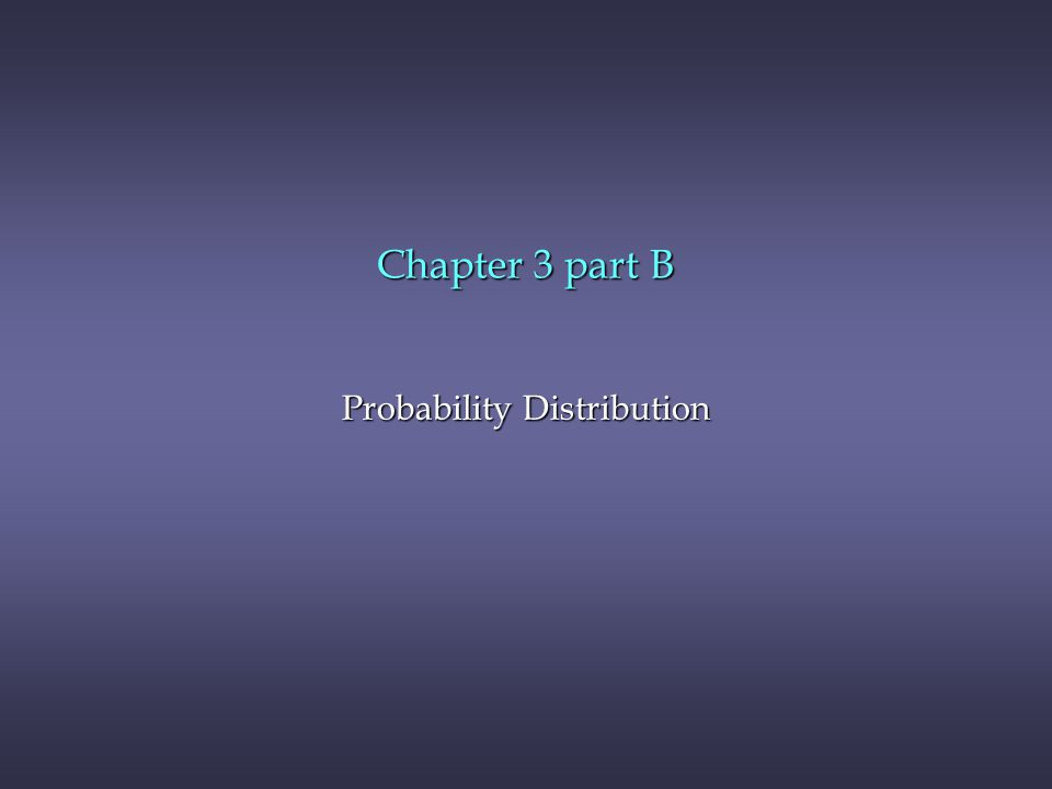 Chapter 3 part B Probability Distribution