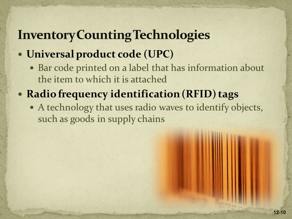 Universal product code (UPC) Bar code printed on a label that has information about the item to which it is attached Radio frequency identification (R