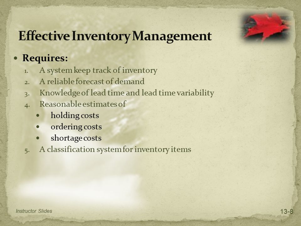 Requires: 1. A system keep track of inventory 2. A reliable forecast of demand 3. Knowledge of lead time and lead time variability 4. Reasonable estim