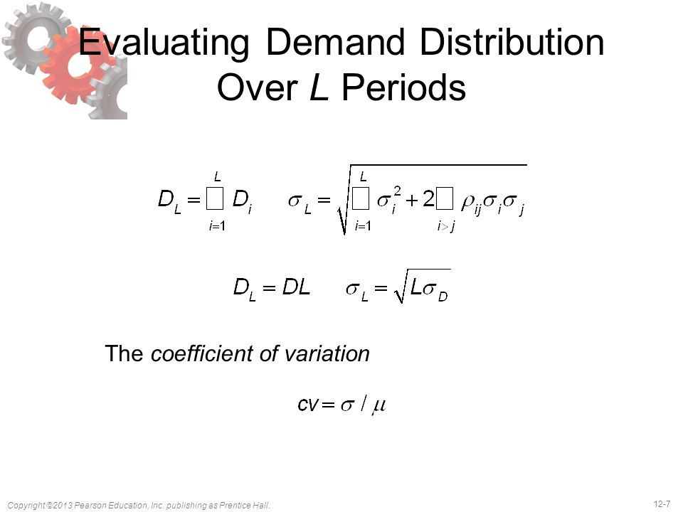 12-7 Copyright ©2013 Pearson Education, Inc. publishing as Prentice Hall. Evaluating Demand Distribution Over L Periods The coefficient of variation