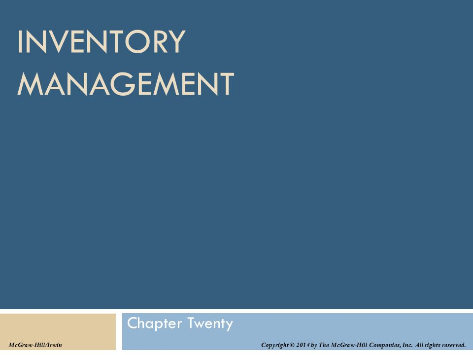 INVENTORY MANAGEMENT Chapter Twenty Copyright © 2014 by The McGraw-Hill Companies, Inc. All rights reserved. McGraw-Hill/Irwin