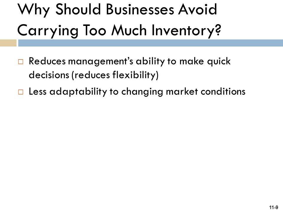 11-9  Reduces management's ability to make quick decisions (reduces flexibility)  Less adaptability to changing market conditions Why Should Busines