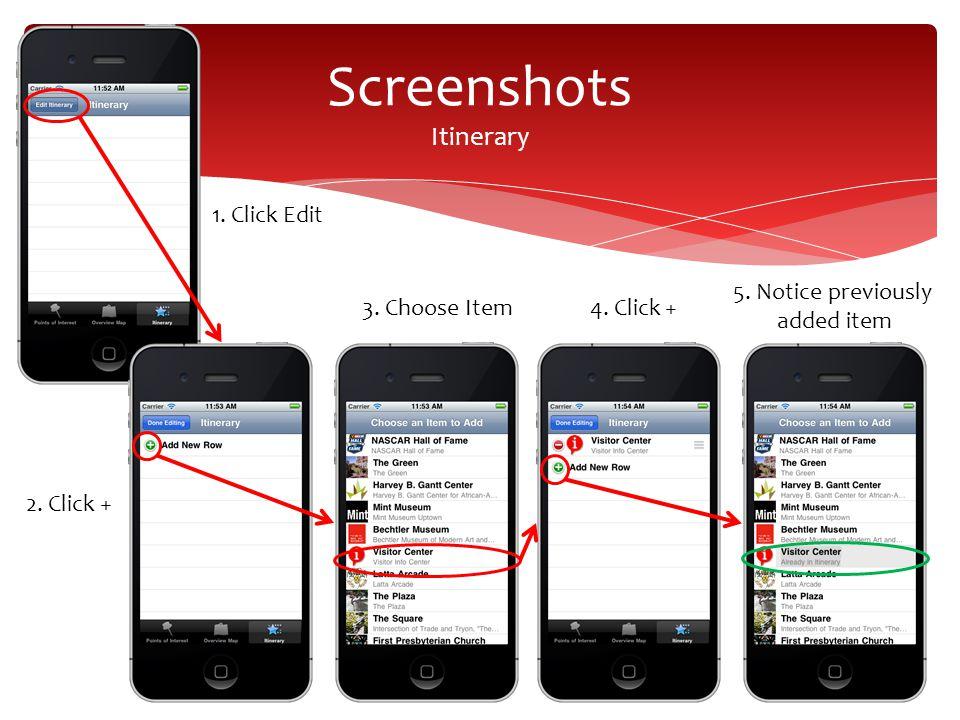 Screenshots Itinerary 1. Click Edit 2. Click + 3. Choose Item4. Click + 5. Notice previously added item