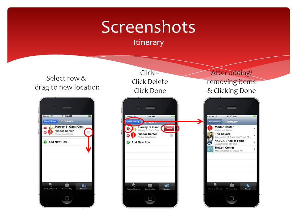 Screenshots Itinerary Select row & drag to new location Click – Click Delete Click Done After adding/ removing items & Clicking Done