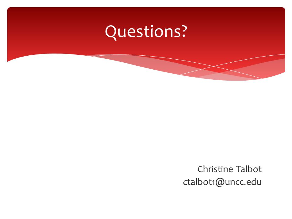 Christine Talbot ctalbot1@uncc.edu Questions?