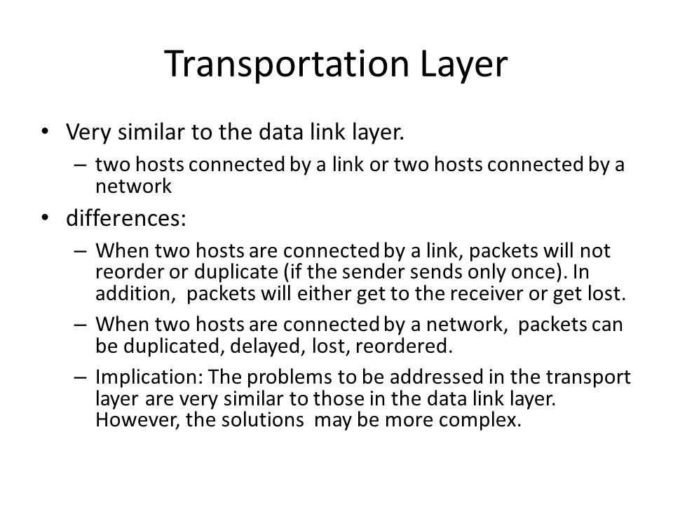 Problems The problem is that n etwork can delay, reorder, lose packets – Time-out/retransmission introduces duplicates of data, acknowledgement, connect, close packets Worst case scenario: consider this bank transaction example – (a) setup connection – (b) transfer $100 – (c) close connection – all messages are delayed and replayed.
