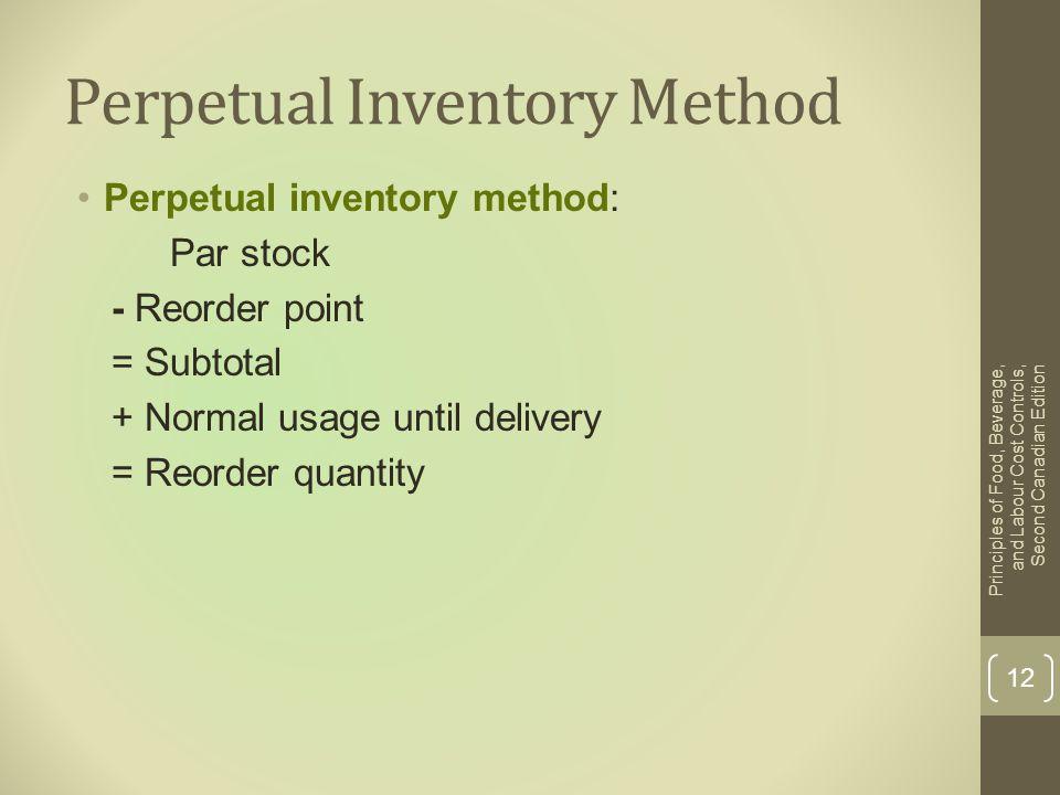 Perpetual Inventory Method Perpetual inventory method: Par stock - Reorder point = Subtotal + Normal usage until delivery = Reorder quantity Principle