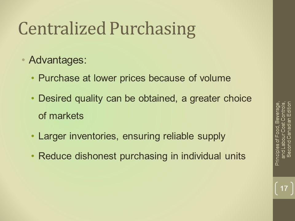 Centralized Purchasing Advantages: Purchase at lower prices because of volume Desired quality can be obtained, a greater choice of markets Larger inve