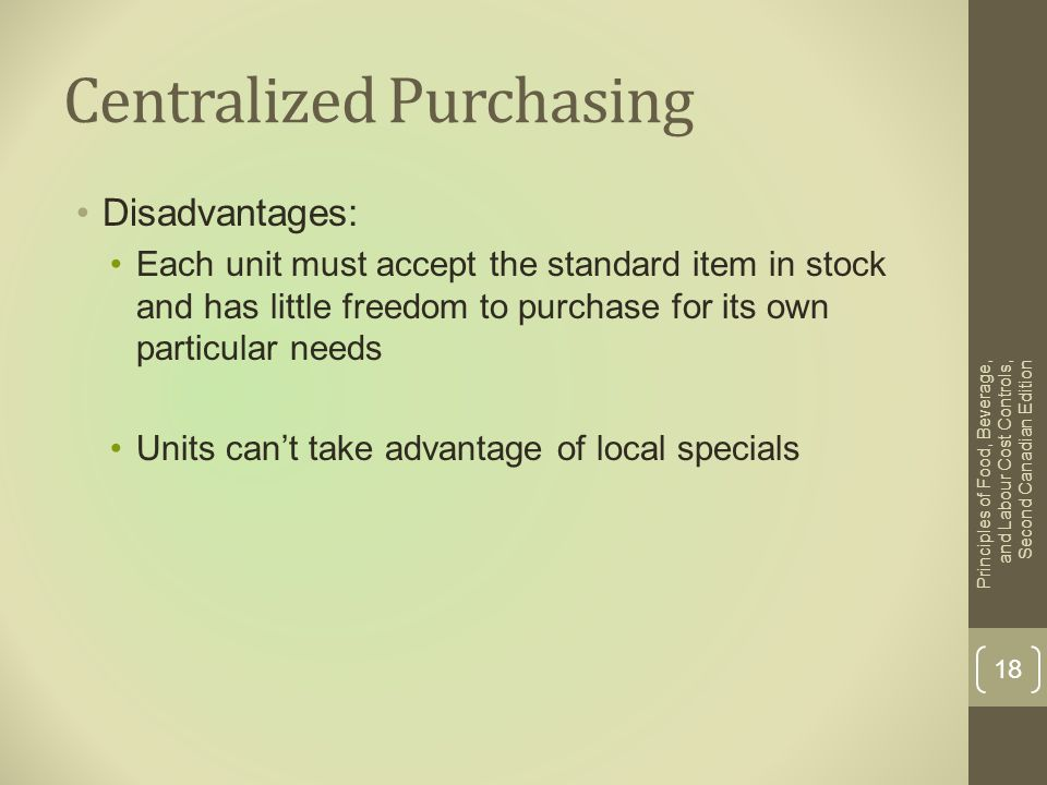 Centralized Purchasing Disadvantages: Each unit must accept the standard item in stock and has little freedom to purchase for its own particular needs