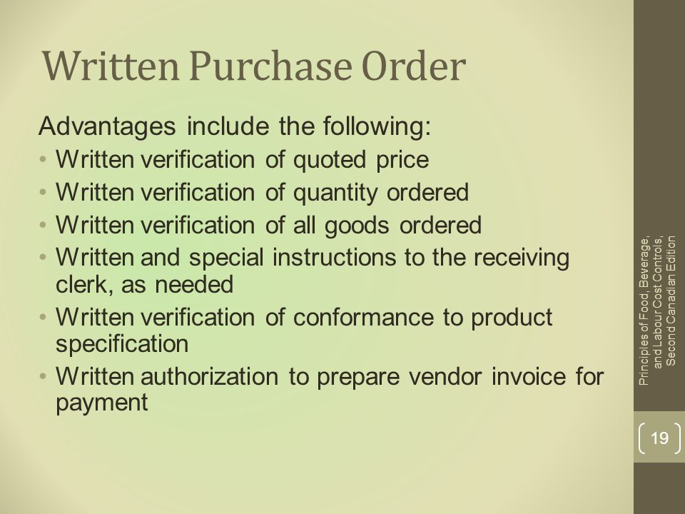 Written Purchase Order Advantages include the following: Written verification of quoted price Written verification of quantity ordered Written verific