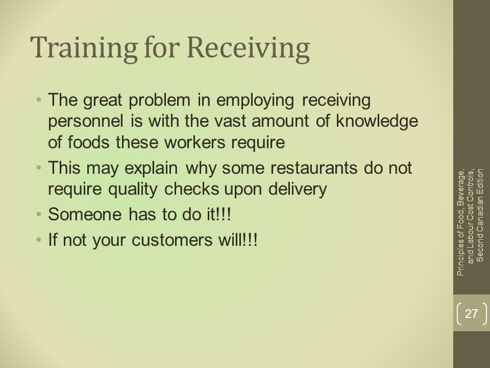 Training for Receiving The great problem in employing receiving personnel is with the vast amount of knowledge of foods these workers require This may