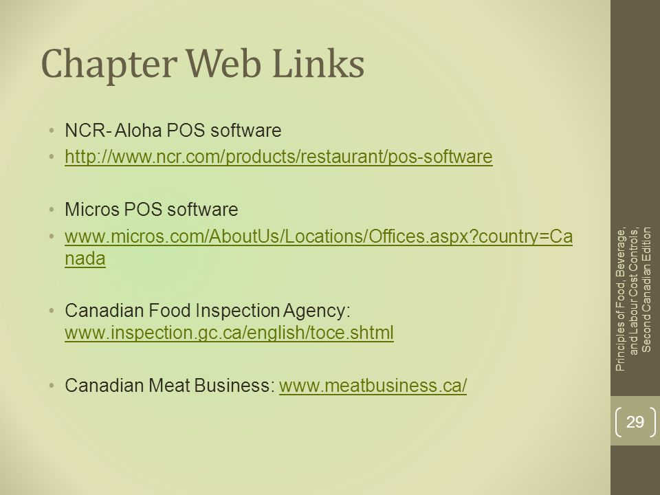 Chapter Web Links NCR- Aloha POS software http://www.ncr.com/products/restaurant/pos-software Micros POS software www.micros.com/AboutUs/Locations/Off