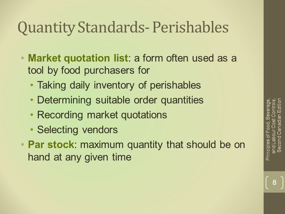 Quantity Standards- Nonperishables Periodic order method: Amount required for the upcoming period - Amount presently on hand + Amount wanted on hand at the end of the period to last until the next delivery = Amount to order Principles of Food, Beverage, and Labour Cost Controls, Second Canadian Edition 9