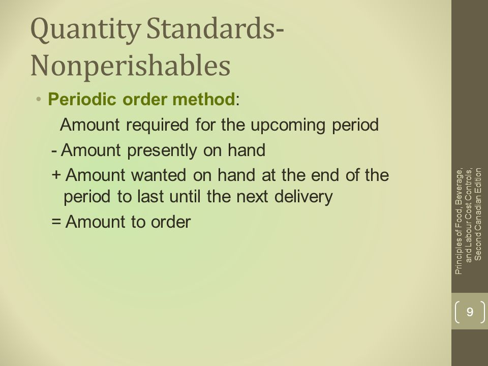 Quantity Standards- Nonperishables Periodic order method: Amount required for the upcoming period - Amount presently on hand + Amount wanted on hand a