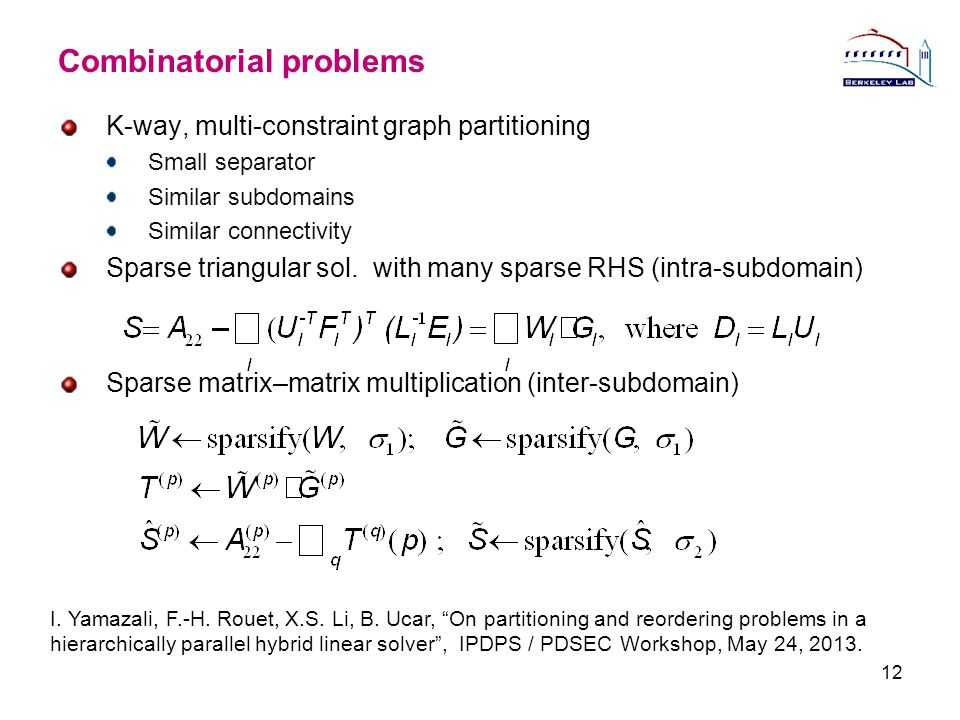 Combinatorial problems K-way, multi-constraint graph partitioning Small separator Similar subdomains Similar connectivity Sparse triangular sol.