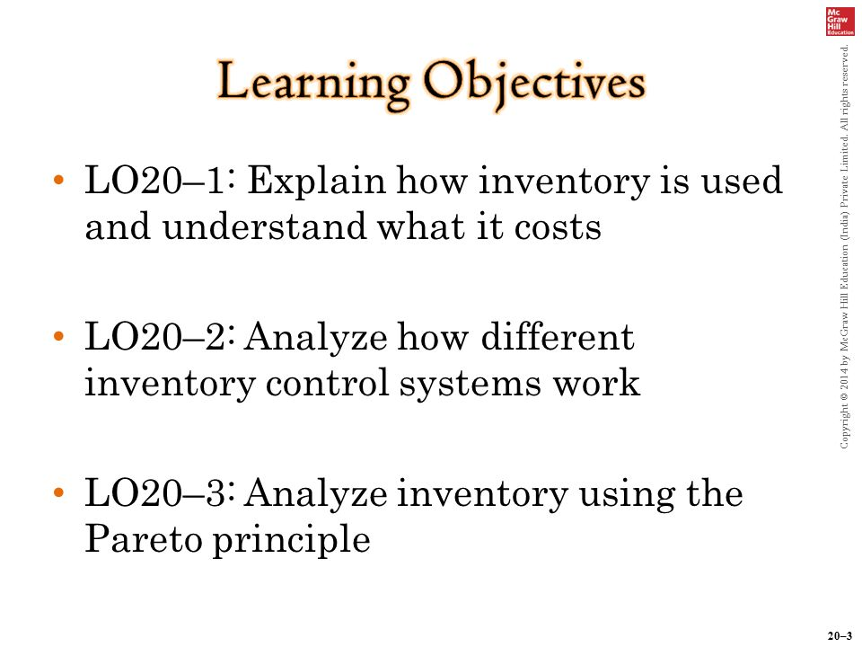 20–3 Copyright © 2014 by McGraw Hill Education (India) Private Limited. All rights reserved. LO20–1: Explain how inventory is used and understand what