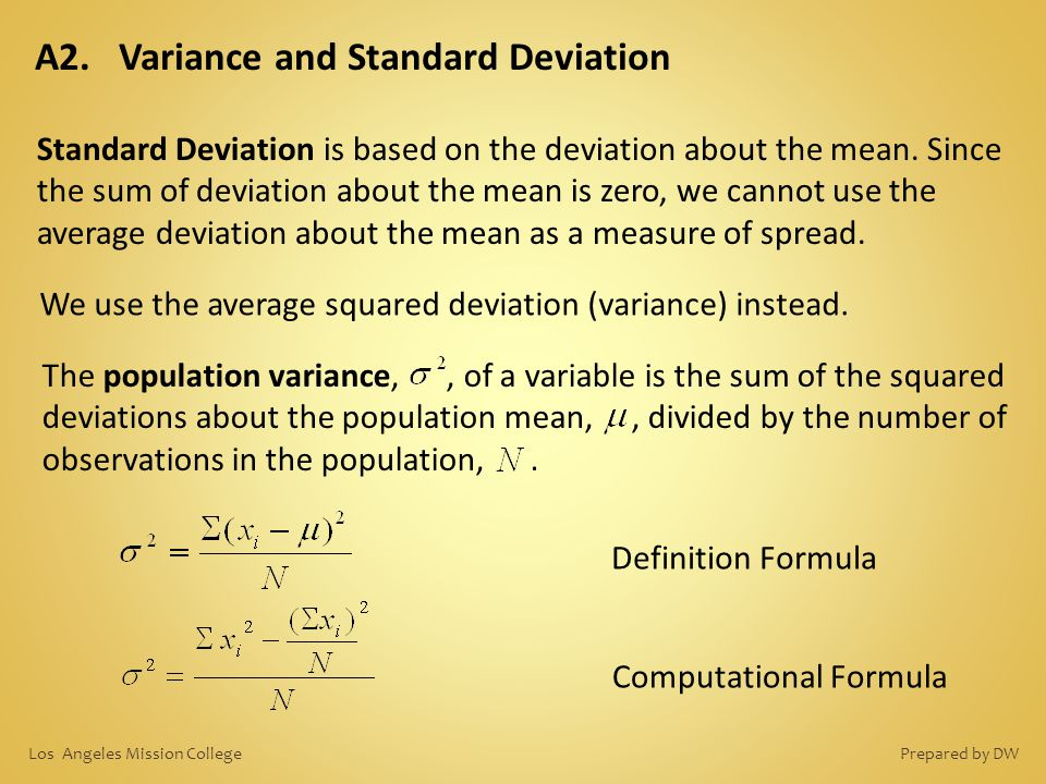 Definition Formula A2. Variance and Standard Deviation Standard Deviation is based on the deviation about the mean. Since the sum of deviation about t