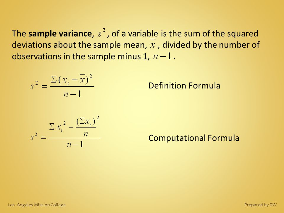The sample variance,, of a variable is the sum of the squared deviations about the sample mean,, divided by the number of observations in the sample m