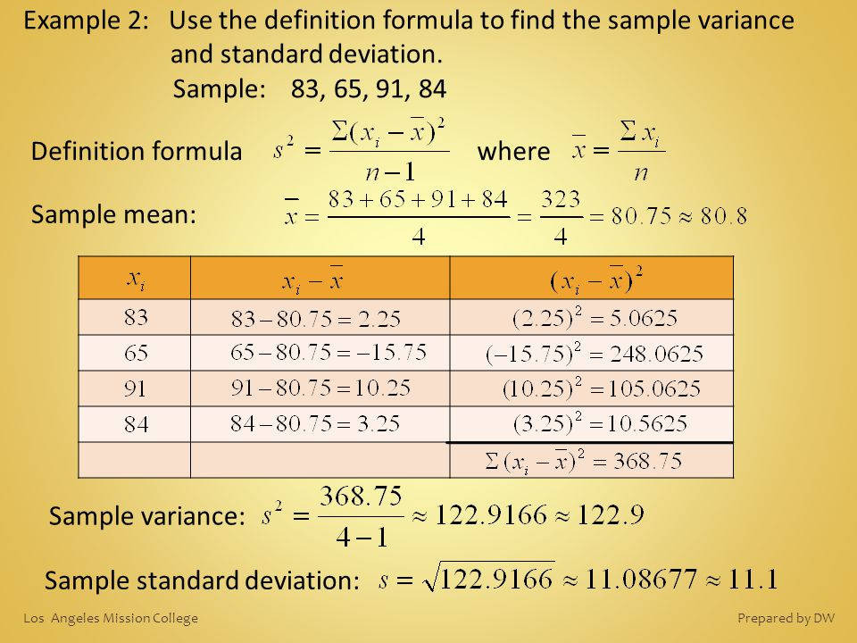 Example 2: Use the definition formula to find the sample variance and standard deviation. Sample: 83, 65, 91, 84 Definition formulawhere Sample varian
