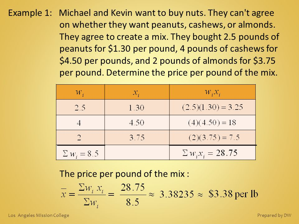 Example 1: Michael and Kevin want to buy nuts. They can't agree on whether they want peanuts, cashews, or almonds. They agree to create a mix. They bo