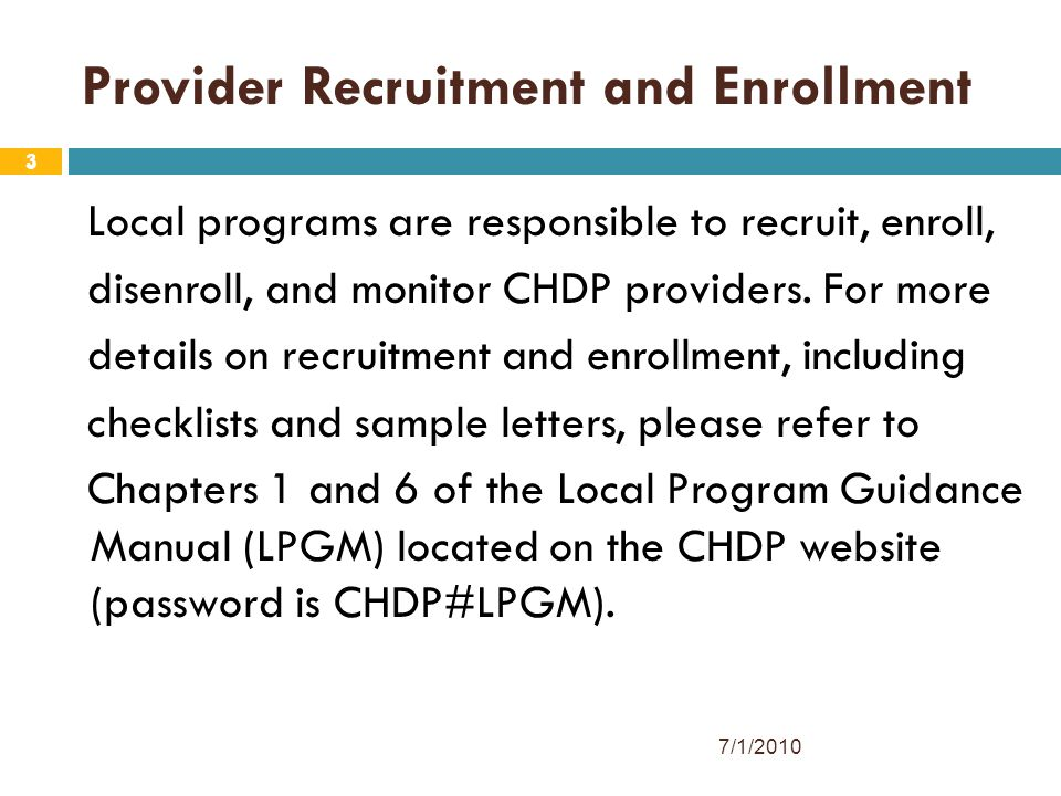 3 Provider Recruitment and Enrollment Local programs are responsible to recruit, enroll, disenroll, and monitor CHDP providers.
