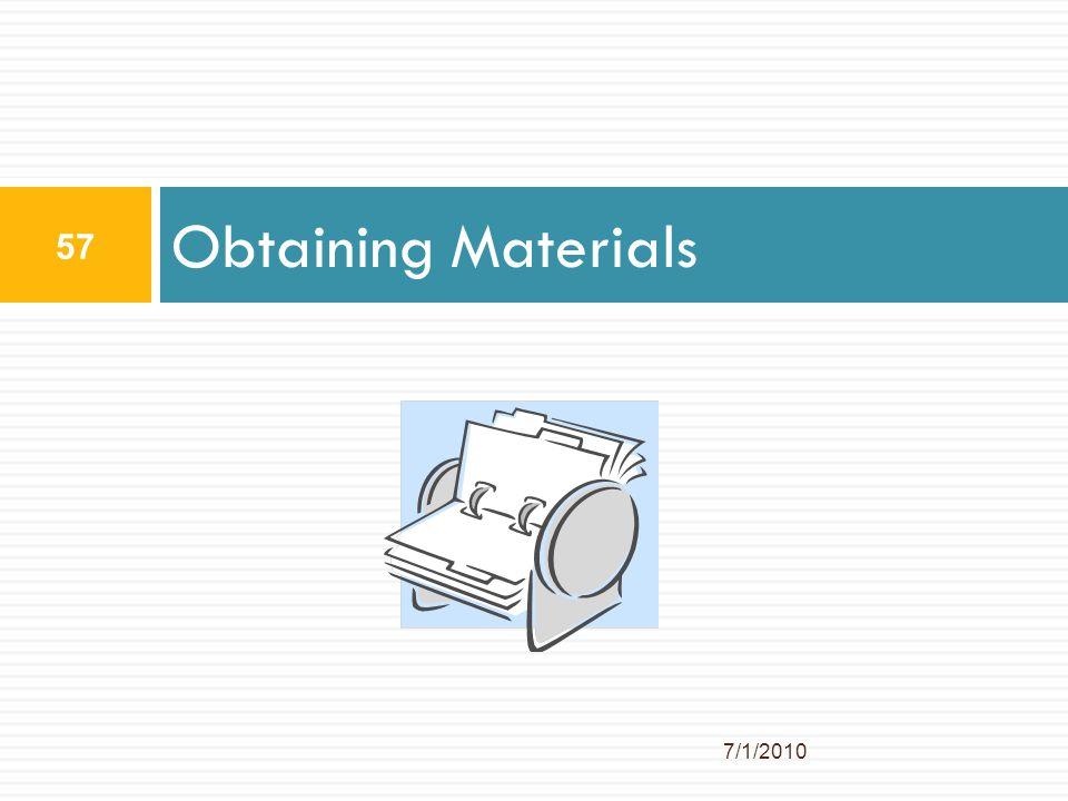 Obtaining Materials 7/1/2010 57