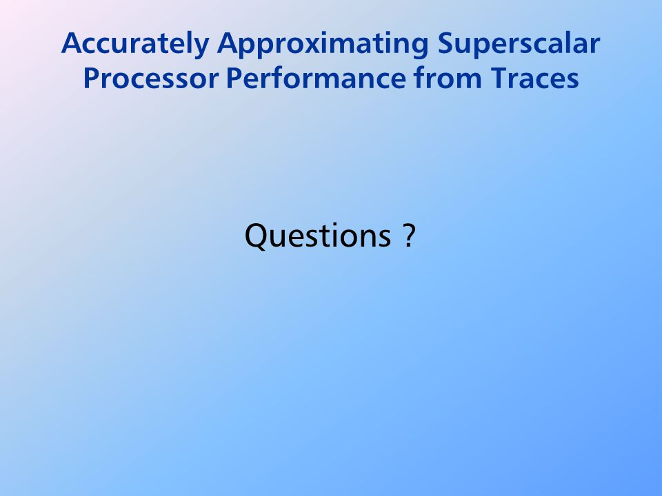 Questions Accurately Approximating Superscalar Processor Performance from Traces