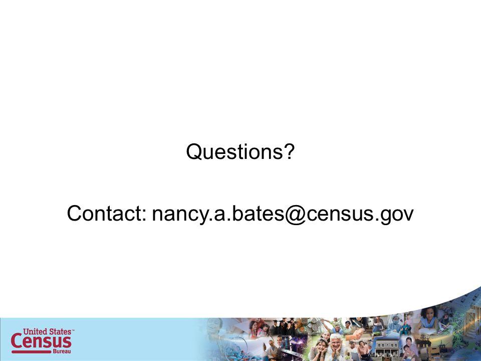 Questions Contact: nancy.a.bates@census.gov