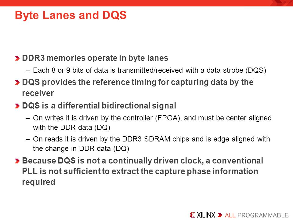 Byte Lanes and DQS DDR3 memories operate in byte lanes –Each 8 or 9 bits of data is transmitted/received with a data strobe (DQS) DQS provides the ref
