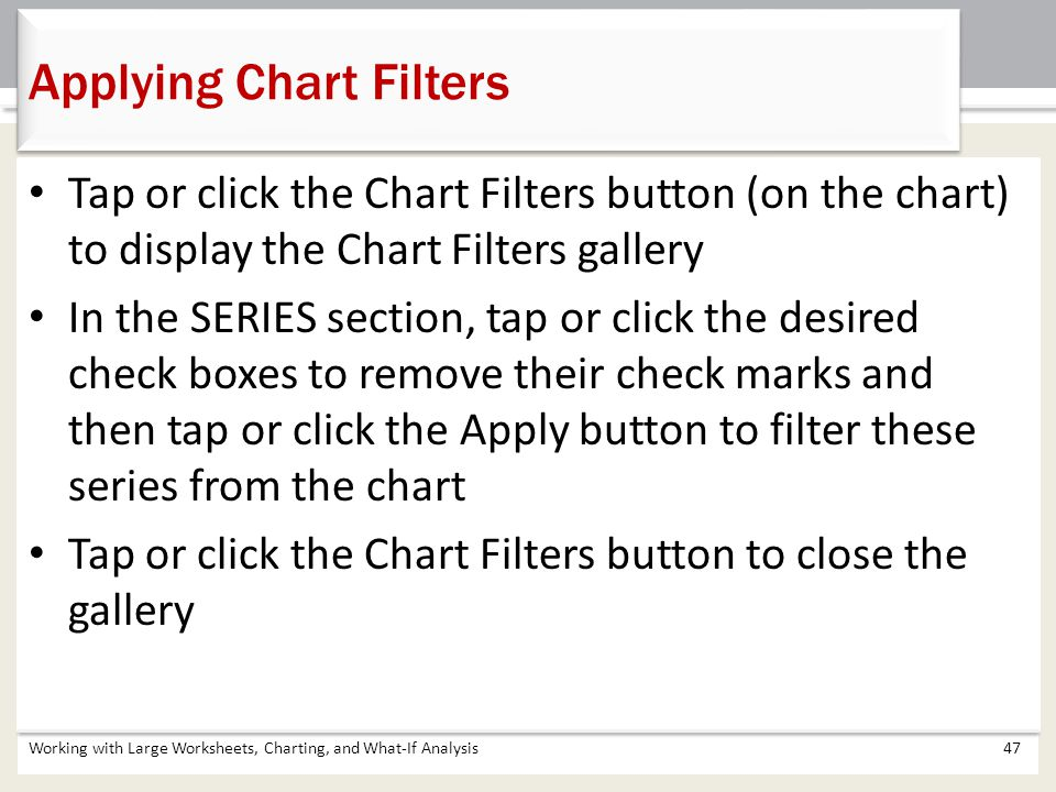 Tap or click the Chart Filters button (on the chart) to display the Chart Filters gallery In the SERIES section, tap or click the desired check boxes