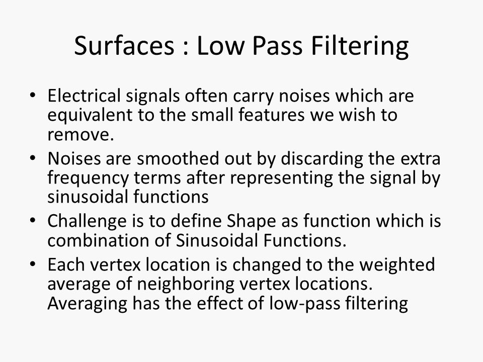 Surfaces : Low Pass Filtering Electrical signals often carry noises which are equivalent to the small features we wish to remove.