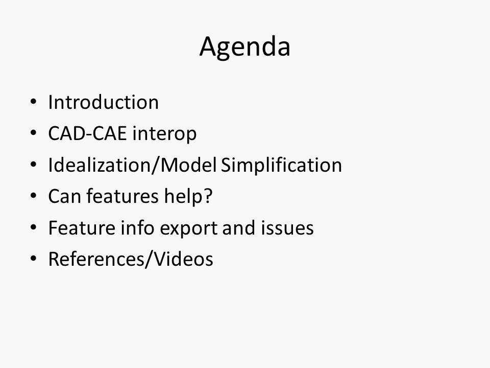 Agenda Introduction CAD-CAE interop Idealization/Model Simplification Can features help.