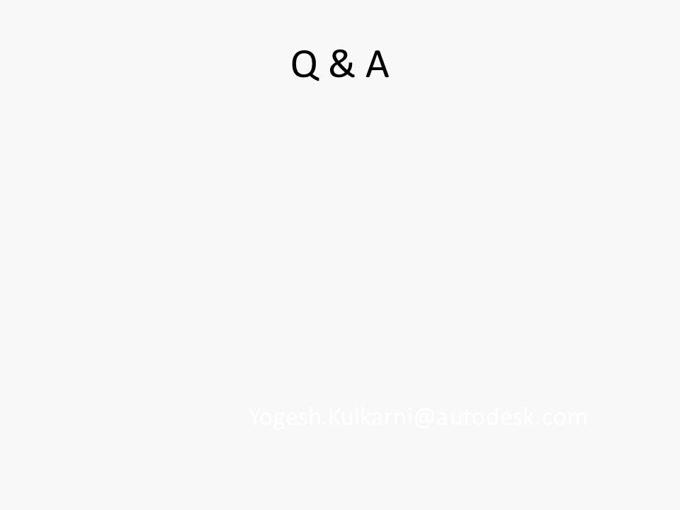 Q & A Yogesh.Kulkarni@autodesk.com