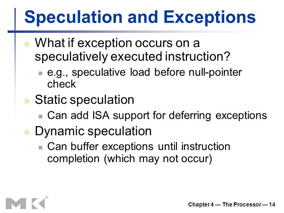Chapter 4 — The Processor — 14 Speculation and Exceptions What if exception occurs on a speculatively executed instruction.