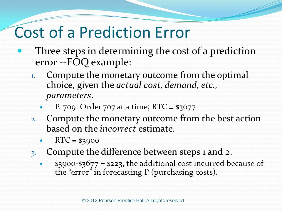 © 2012 Pearson Prentice Hall. All rights reserved. Cost of a Prediction Error Three steps in determining the cost of a prediction error --EOQ example: