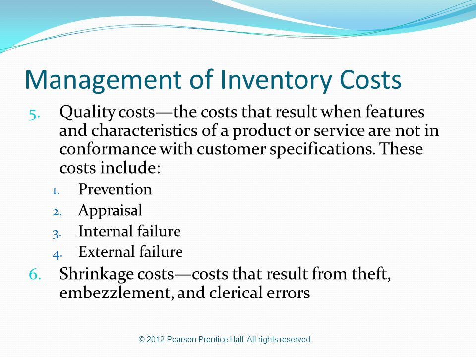 © 2012 Pearson Prentice Hall. All rights reserved. Management of Inventory Costs 5. Quality costs—the costs that result when features and characterist
