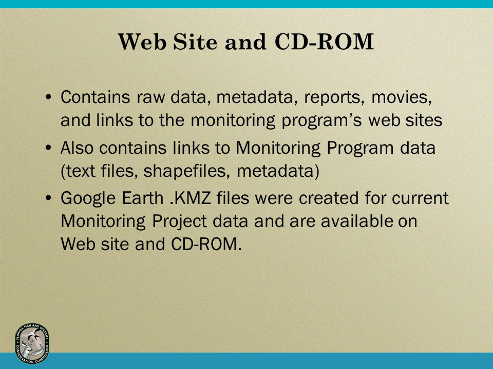 Web Site and CD-ROM Contains raw data, metadata, reports, movies, and links to the monitoring program's web sites Also contains links to Monitoring Program data (text files, shapefiles, metadata) Google Earth.KMZ files were created for current Monitoring Project data and are available on Web site and CD-ROM.