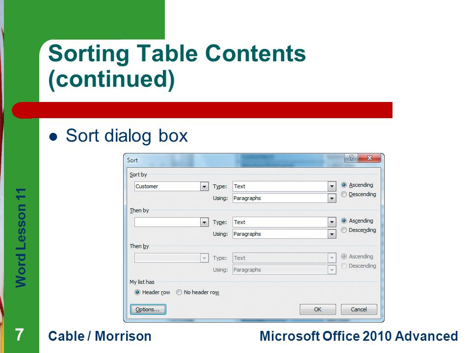 Word Lesson 11 Cable / MorrisonMicrosoft Office 2010 Advanced Sorting Table Contents (continued) Sort dialog box 7