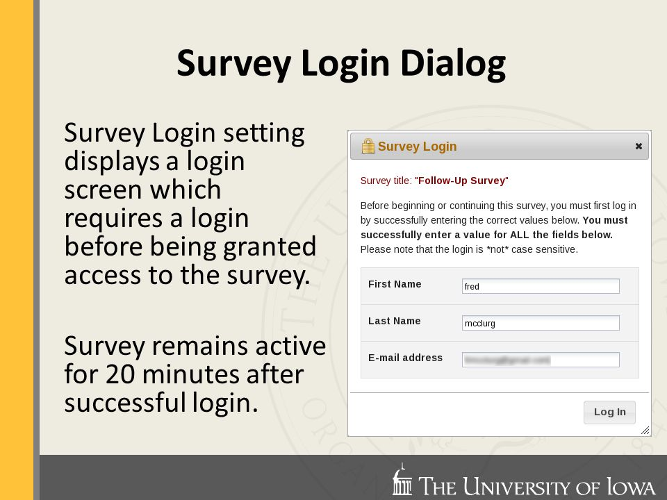 Survey Login Dialog Survey Login setting displays a login screen which requires a login before being granted access to the survey.