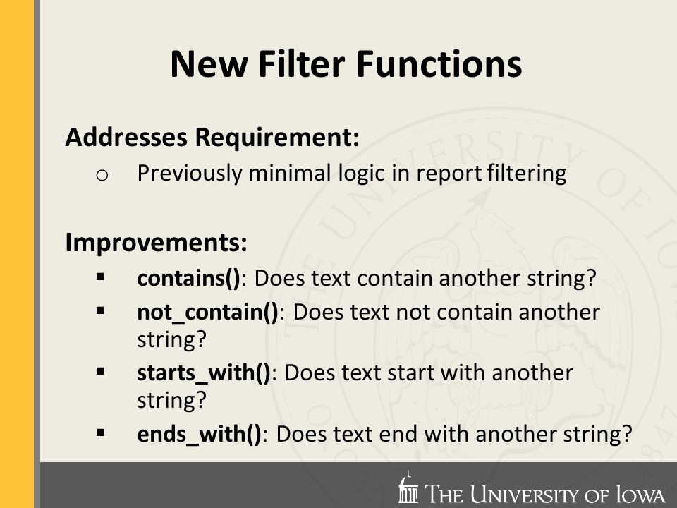 Addresses Requirement: o Previously minimal logic in report filtering Improvements:  contains(): Does text contain another string.