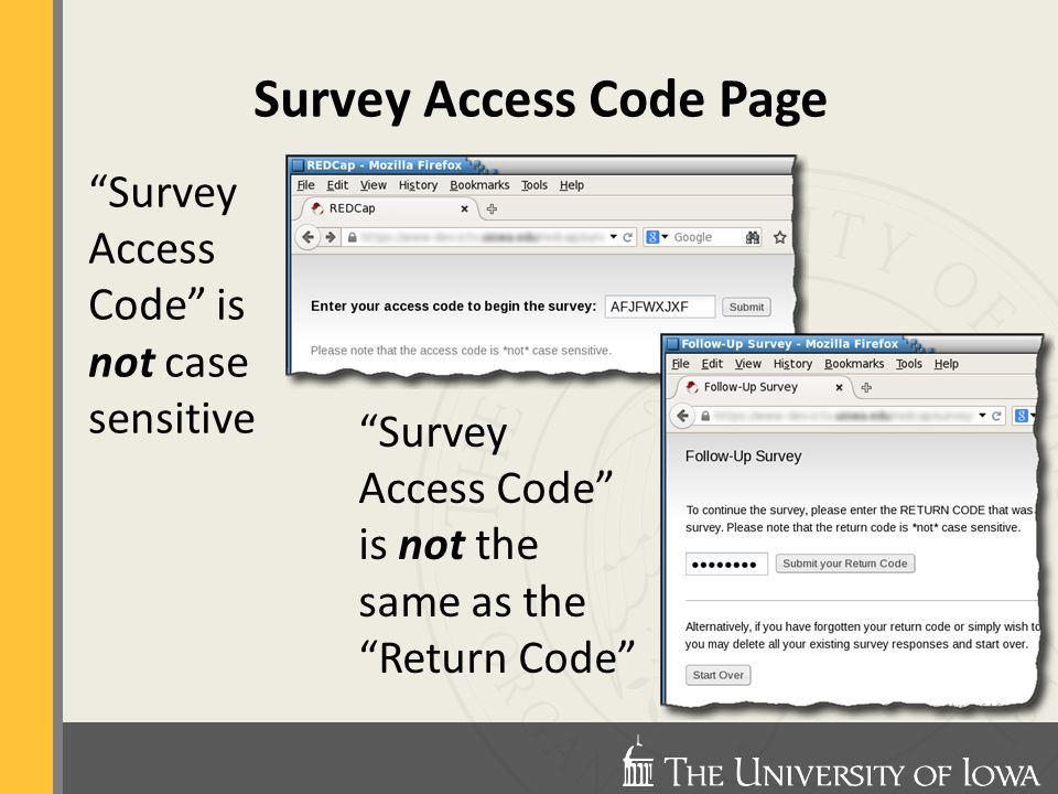 Survey Access Code Page Survey Access Code is not the same as the Return Code Survey Access Code is not case sensitive