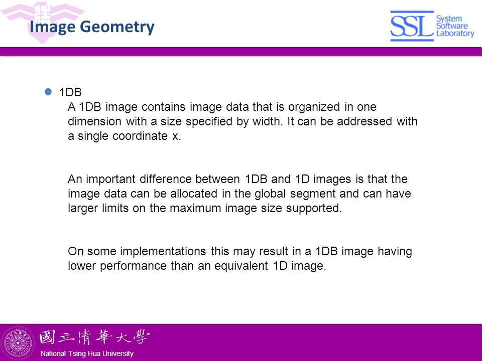 National Tsing Hua University ® copyright OIA National Tsing Hua University Image Geometry 1DB A 1DB image contains image data that is organized in one dimension with a size specified by width.