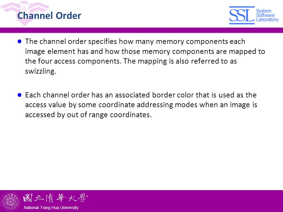 National Tsing Hua University ® copyright OIA National Tsing Hua University Channel Order The channel order specifies how many memory components each image element has and how those memory components are mapped to the four access components.