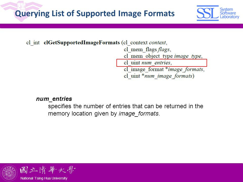 National Tsing Hua University ® copyright OIA National Tsing Hua University Querying List of Supported Image Formats num_entries specifies the number of entries that can be returned in the memory location given by image_formats.