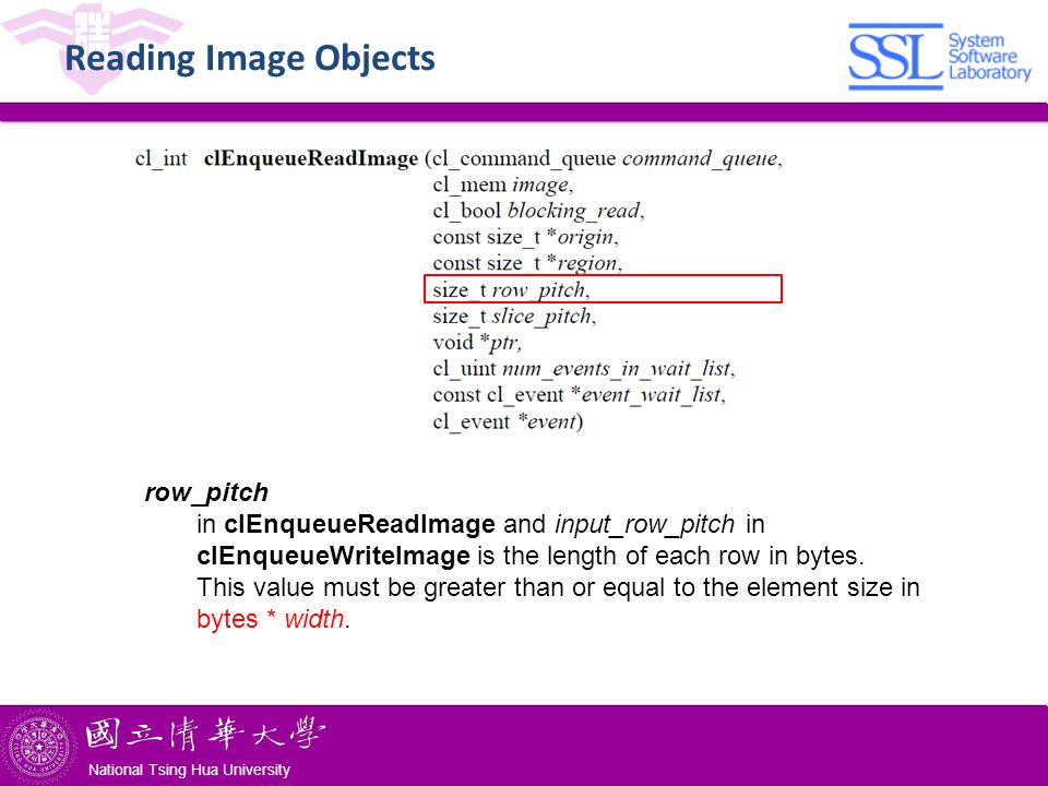 National Tsing Hua University ® copyright OIA National Tsing Hua University Reading Image Objects row_pitch in clEnqueueReadImage and input_row_pitch in clEnqueueWriteImage is the length of each row in bytes.