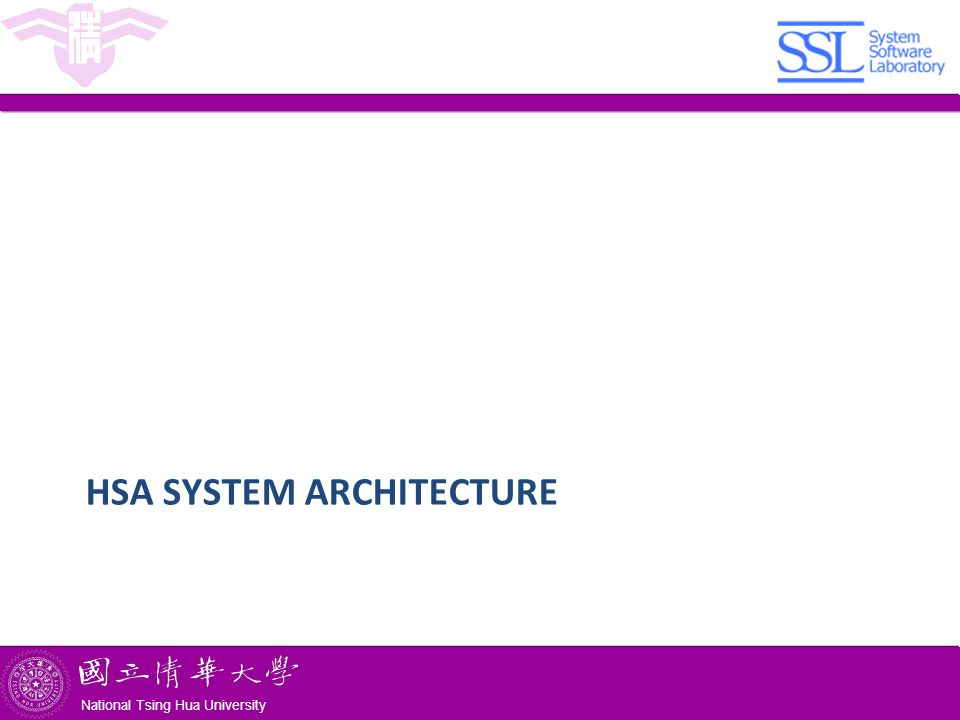 National Tsing Hua University ® copyright OIA National Tsing Hua University HSA SYSTEM ARCHITECTURE