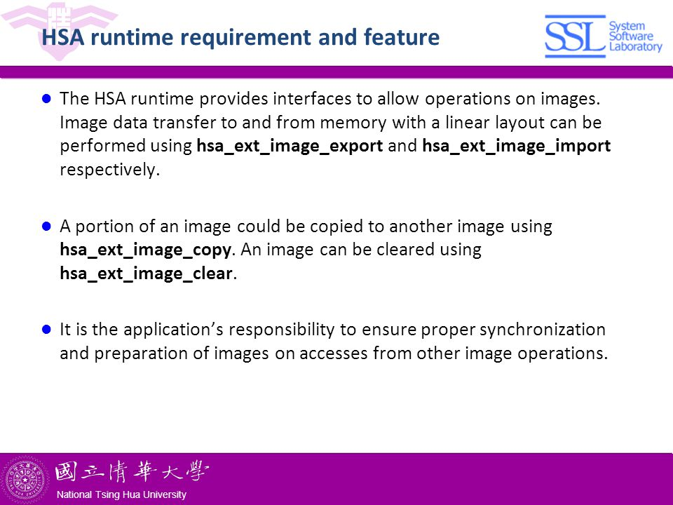National Tsing Hua University ® copyright OIA National Tsing Hua University HSA runtime requirement and feature The HSA runtime provides interfaces to allow operations on images.