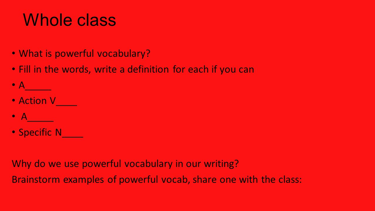 Whole class What is powerful vocabulary.